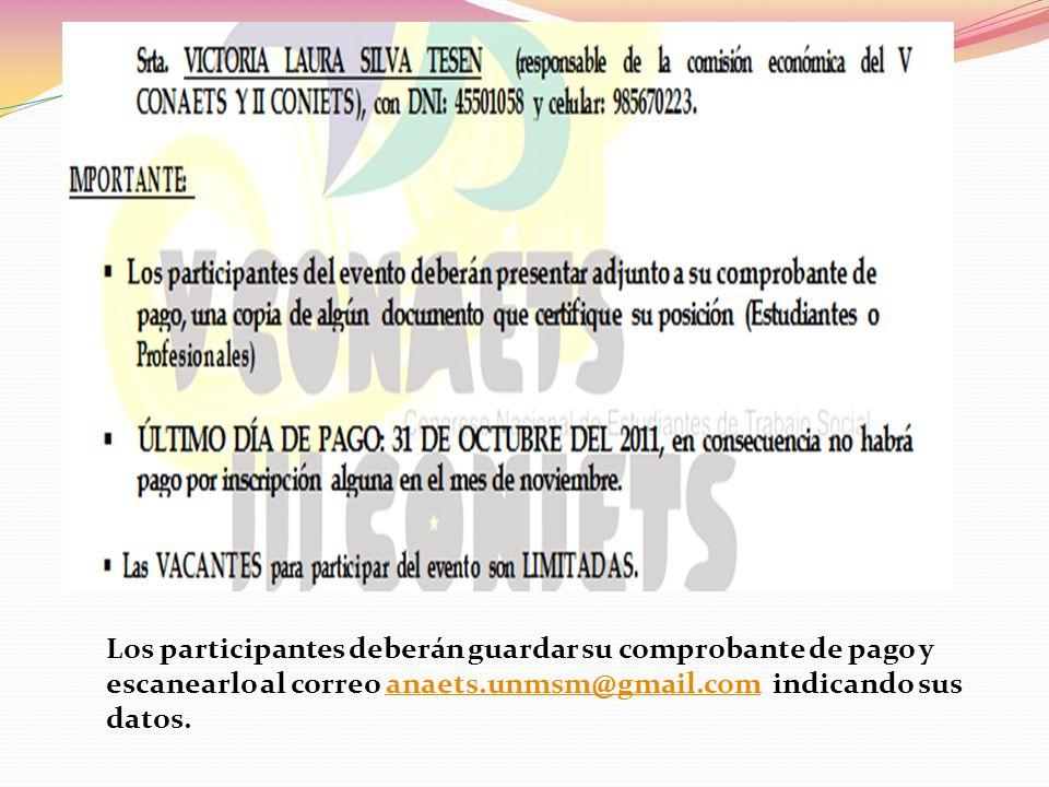 Los participantes deberán guardar su comprobante de pago y escanearlo al correo anaets.unmsm@gmail.com indicando sus datos.anaets.unmsm@gmail.com