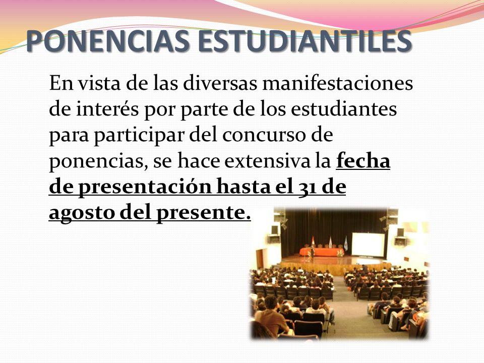 PONENCIASESTUDIANTILES PONENCIAS ESTUDIANTILES En vista de las diversas manifestaciones de interés por parte de los estudiantes para participar del concurso de ponencias, se hace extensiva la fecha de presentación hasta el 31 de agosto del presente.