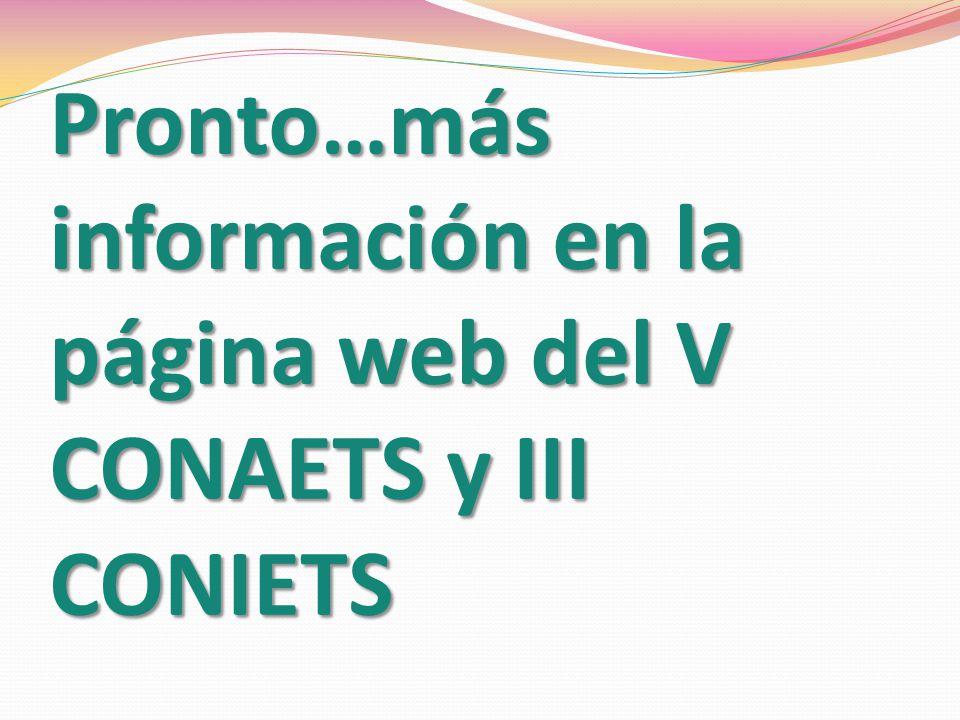 Pronto…más información en la página web del V CONAETS y III CONIETS