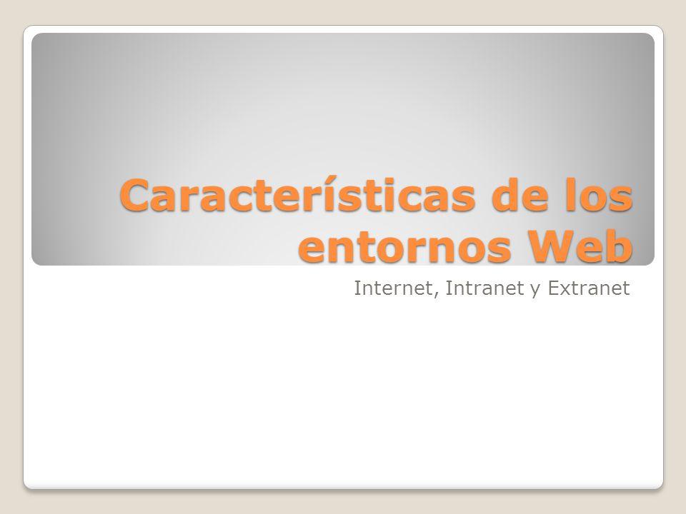 Características de los entornos Web Internet, Intranet y Extranet