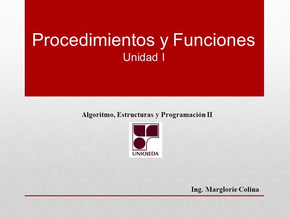 Procedimientos y Funciones Unidad I Algoritmo, Estructuras y Programación II Ing. Marglorie Colina