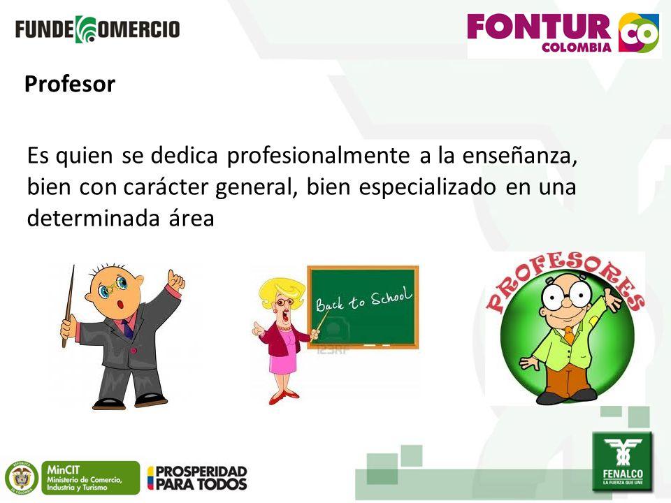 Profesor Es quien se dedica profesionalmente a la enseñanza, bien con carácter general, bien especializado en una determinada área