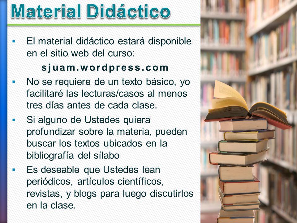 El material didáctico estará disponible en el sitio web del curso: sjuam.wordpress.com No se requiere de un texto básico, yo facilitaré las lecturas/c