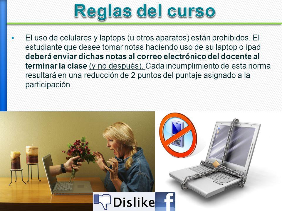 El uso de celulares y laptops (u otros aparatos) están prohibidos. El estudiante que desee tomar notas haciendo uso de su laptop o ipad deberá enviar