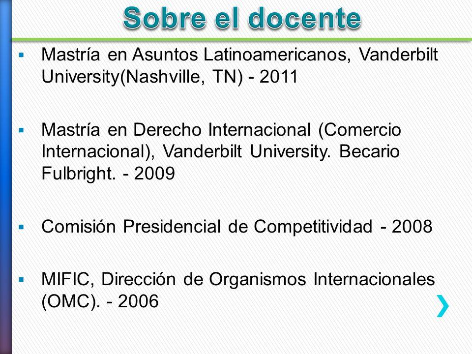Mastría en Asuntos Latinoamericanos, Vanderbilt University(Nashville, TN) - 2011 Mastría en Derecho Internacional (Comercio Internacional), Vanderbilt