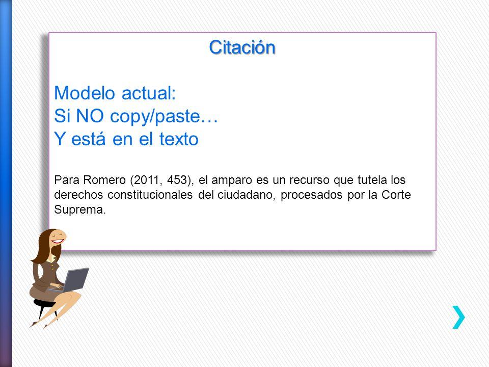 Citación Modelo actual: Si NO copy/paste… Y está en el texto Para Romero (2011, 453), el amparo es un recurso que tutela los derechos constitucionales