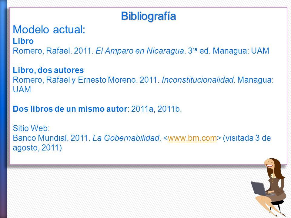 Bibliografía Modelo actual: Libro Romero, Rafael. 2011. El Amparo en Nicaragua. 3 ra ed. Managua: UAM Libro, dos autores Romero, Rafael y Ernesto More