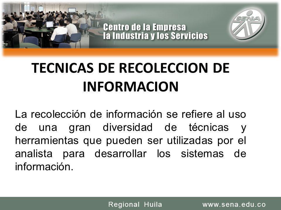 SENA REGIONAL HUILA REGIONAL HUILA CENTRO DE LA INDUSTRIA LA EMPRESA Y LOS SERVICIOS www.sena.edu.coRegional Huila La recolección de información se re