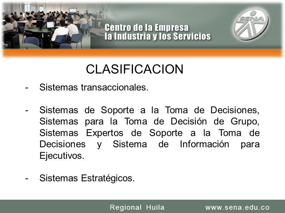 SENA REGIONAL HUILA REGIONAL HUILA CENTRO DE LA INDUSTRIA LA EMPRESA Y LOS SERVICIOS www.sena.edu.coRegional Huila CLASIFICACION -Sistemas transaccionales.