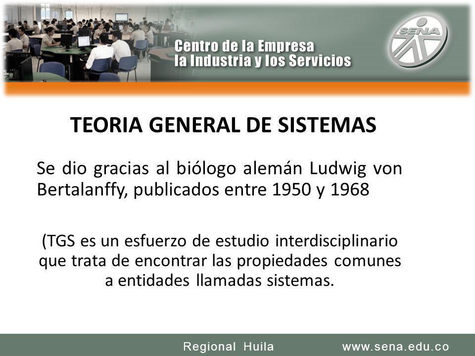 SENA REGIONAL HUILA REGIONAL HUILA CENTRO DE LA INDUSTRIA LA EMPRESA Y LOS SERVICIOS www.sena.edu.coRegional Huila TEORIA GENERAL DE SISTEMAS Se dio g