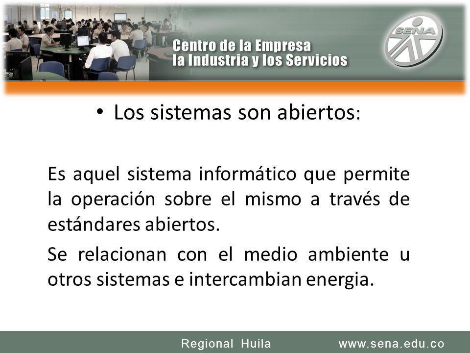 SENA REGIONAL HUILA REGIONAL HUILA CENTRO DE LA INDUSTRIA LA EMPRESA Y LOS SERVICIOS www.sena.edu.coRegional Huila Los sistemas son abiertos : Es aque