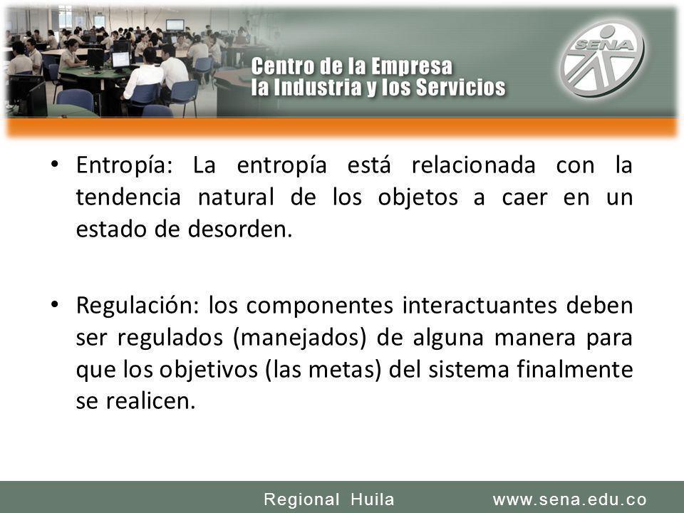 SENA REGIONAL HUILA REGIONAL HUILA CENTRO DE LA INDUSTRIA LA EMPRESA Y LOS SERVICIOS www.sena.edu.coRegional Huila Entropía: La entropía está relacion