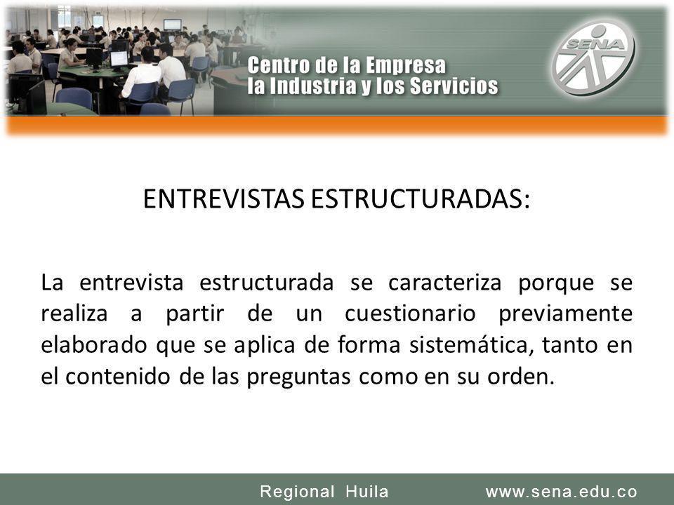 SENA REGIONAL HUILA REGIONAL HUILA CENTRO DE LA INDUSTRIA LA EMPRESA Y LOS SERVICIOS www.sena.edu.coRegional Huila ENTREVISTAS ESTRUCTURADAS: La entre