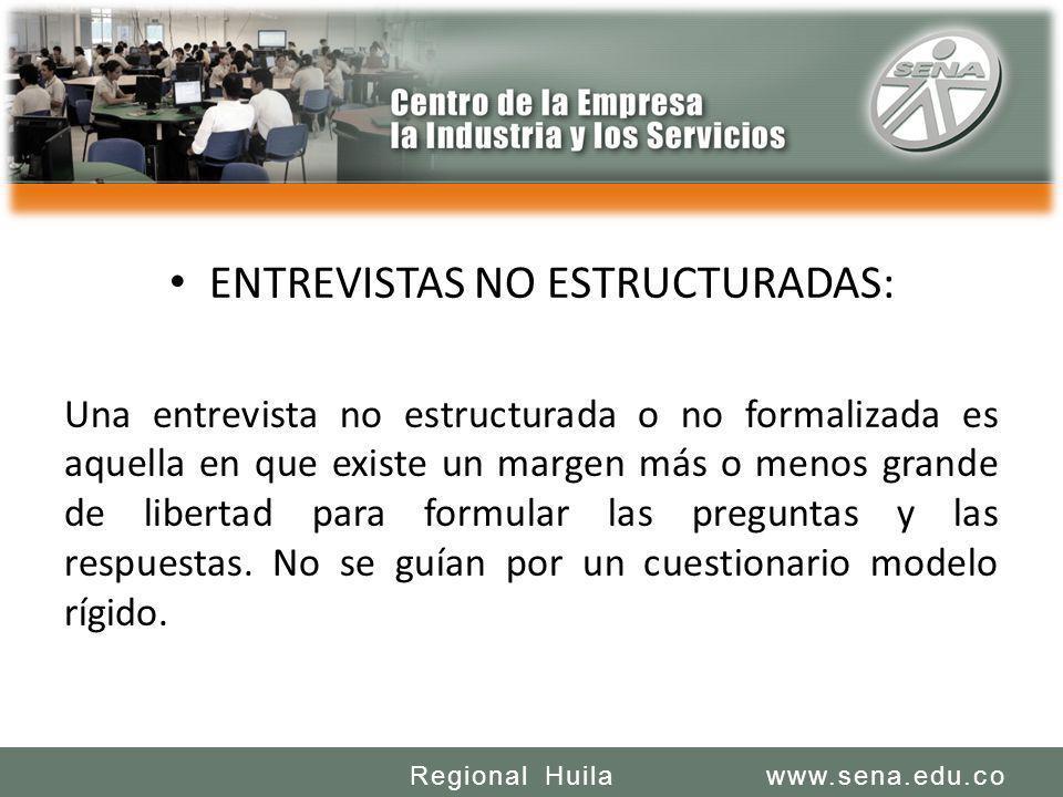 SENA REGIONAL HUILA REGIONAL HUILA CENTRO DE LA INDUSTRIA LA EMPRESA Y LOS SERVICIOS www.sena.edu.coRegional Huila ENTREVISTAS NO ESTRUCTURADAS: Una e