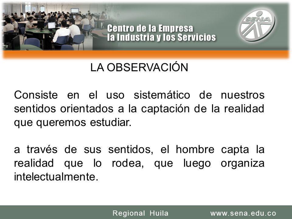SENA REGIONAL HUILA REGIONAL HUILA CENTRO DE LA INDUSTRIA LA EMPRESA Y LOS SERVICIOS www.sena.edu.coRegional Huila LA OBSERVACIÓN Consiste en el uso s