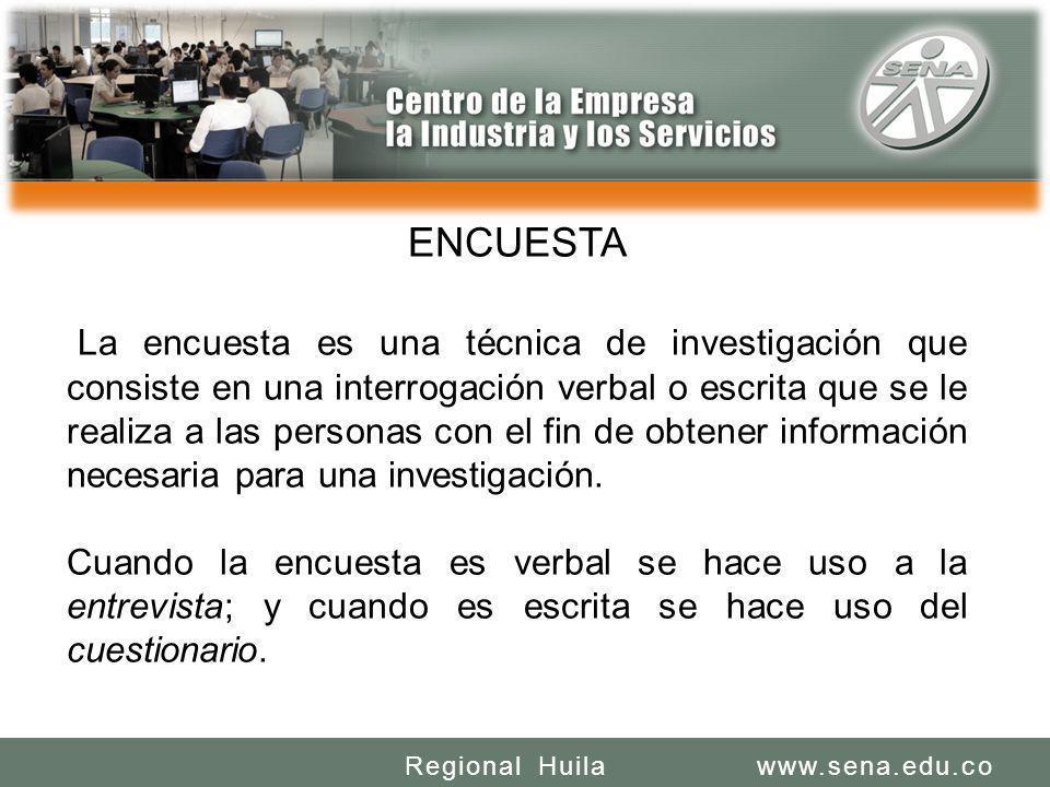 SENA REGIONAL HUILA REGIONAL HUILA CENTRO DE LA INDUSTRIA LA EMPRESA Y LOS SERVICIOS www.sena.edu.coRegional Huila ENCUESTA La encuesta es una técnica