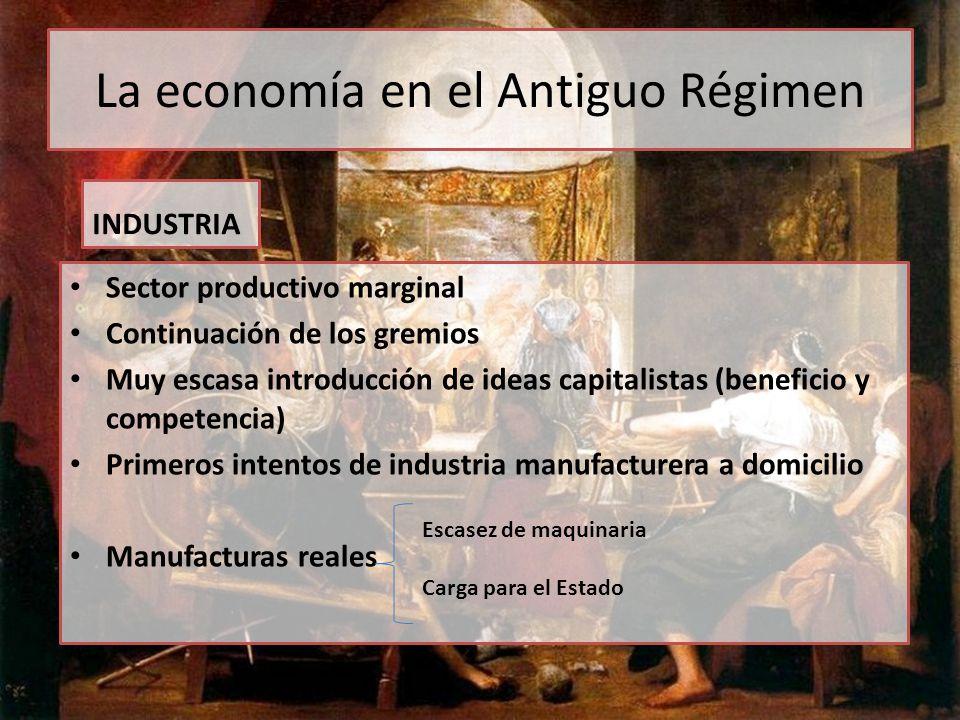 INDUSTRIA Sector productivo marginal Continuación de los gremios Muy escasa introducción de ideas capitalistas (beneficio y competencia) Primeros inte