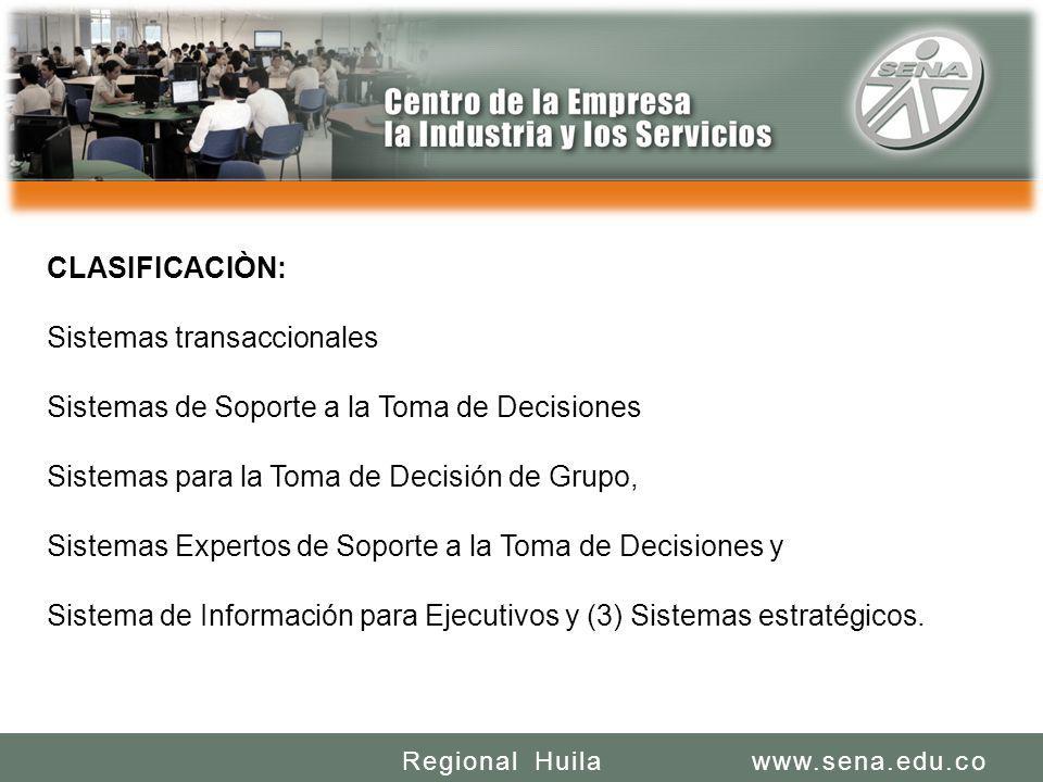 SENA REGIONAL HUILA REGIONAL HUILA CENTRO DE LA INDUSTRIA LA EMPRESA Y LOS SERVICIOS www.sena.edu.coRegional Huila CLASIFICACIÒN: Sistemas transaccion