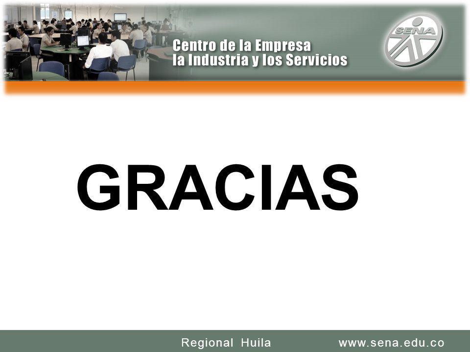 SENA REGIONAL HUILA REGIONAL HUILA CENTRO DE LA INDUSTRIA LA EMPRESA Y LOS SERVICIOS www.sena.edu.coRegional Huila GRACIAS