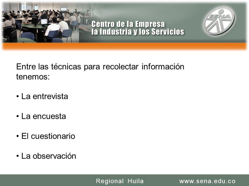 SENA REGIONAL HUILA REGIONAL HUILA CENTRO DE LA INDUSTRIA LA EMPRESA Y LOS SERVICIOS www.sena.edu.coRegional Huila Entre las técnicas para recolectar