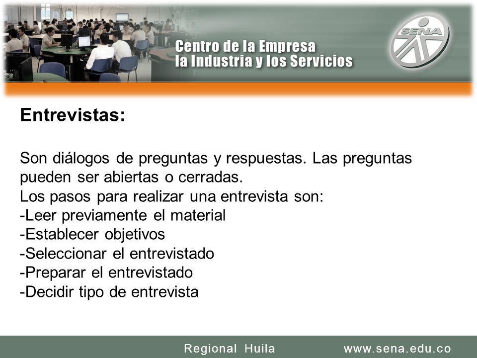 SENA REGIONAL HUILA REGIONAL HUILA CENTRO DE LA INDUSTRIA LA EMPRESA Y LOS SERVICIOS www.sena.edu.coRegional Huila Entrevistas: Son diálogos de preguntas y respuestas.