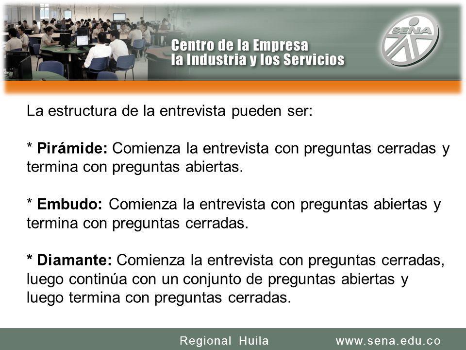SENA REGIONAL HUILA REGIONAL HUILA CENTRO DE LA INDUSTRIA LA EMPRESA Y LOS SERVICIOS www.sena.edu.coRegional Huila La estructura de la entrevista pued