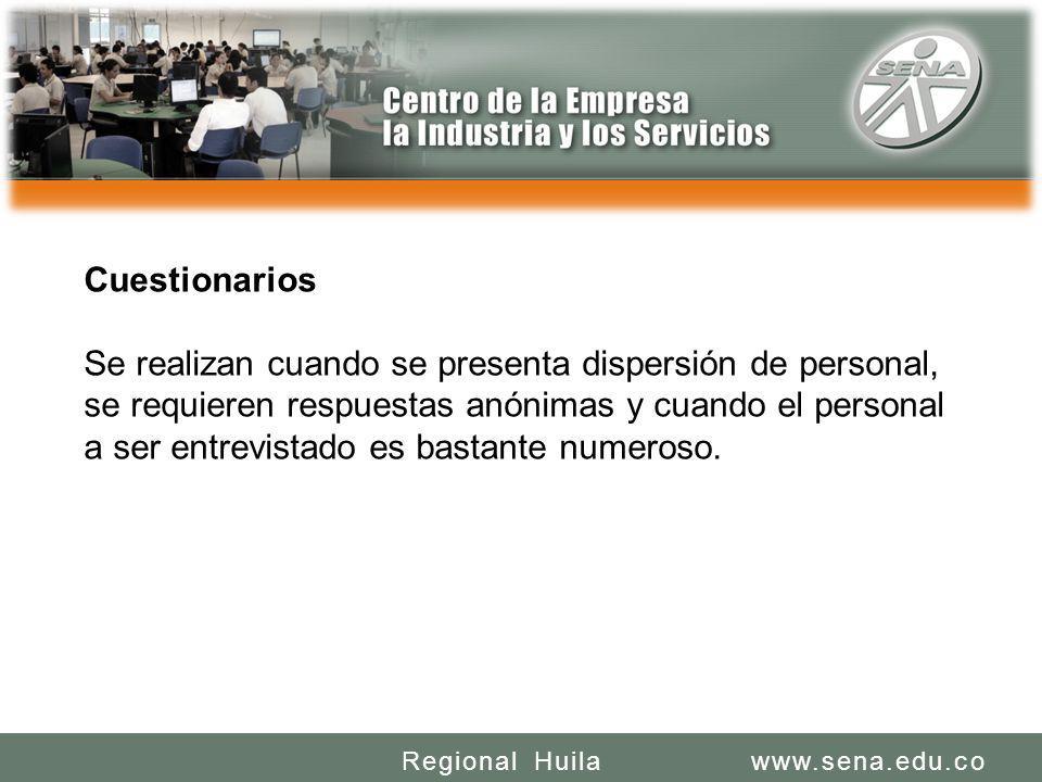 SENA REGIONAL HUILA REGIONAL HUILA CENTRO DE LA INDUSTRIA LA EMPRESA Y LOS SERVICIOS www.sena.edu.coRegional Huila Cuestionarios Se realizan cuando se