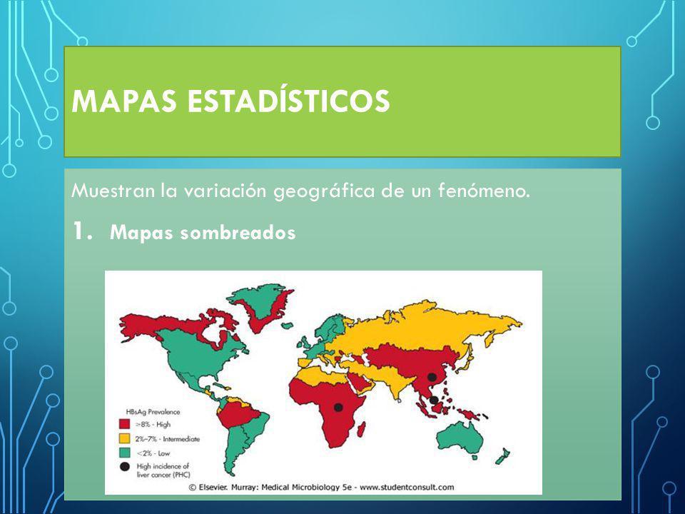 MAPAS ESTADÍSTICOS Muestran la variación geográfica de un fenómeno. 1. Mapas sombreados