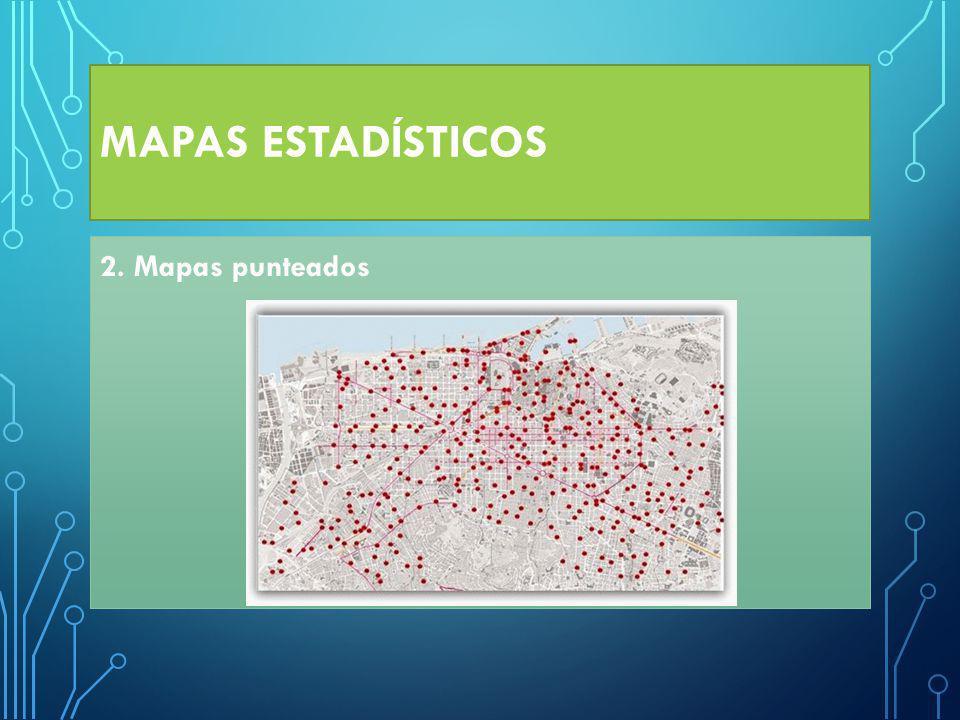 MAPAS ESTADÍSTICOS 2. Mapas punteados