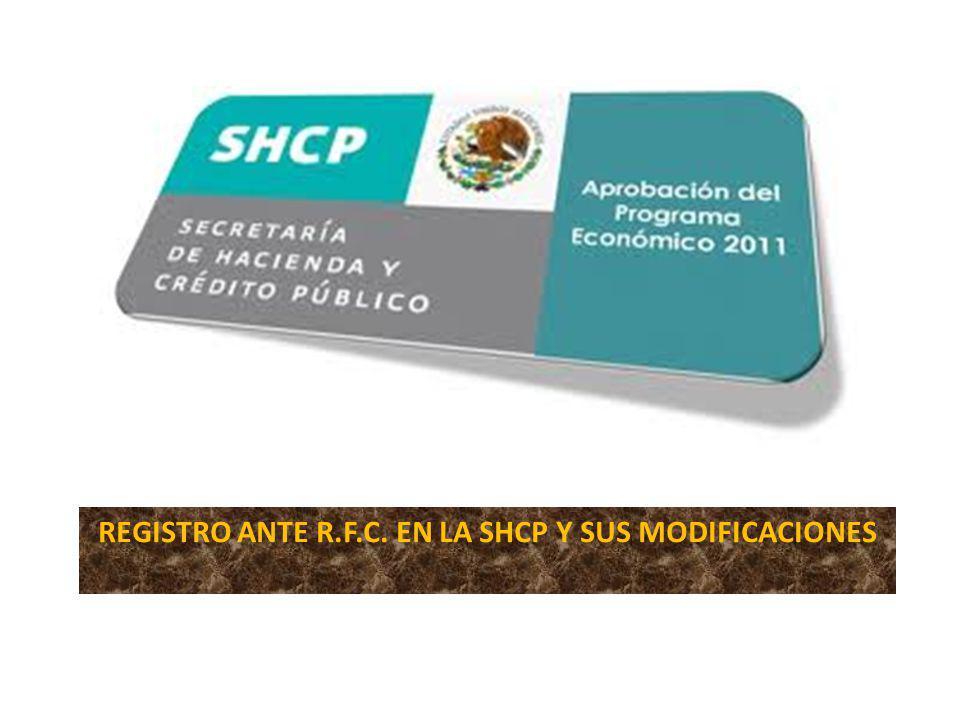 REGISTRO ANTE R.F.C. EN LA SHCP Y SUS MODIFICACIONES