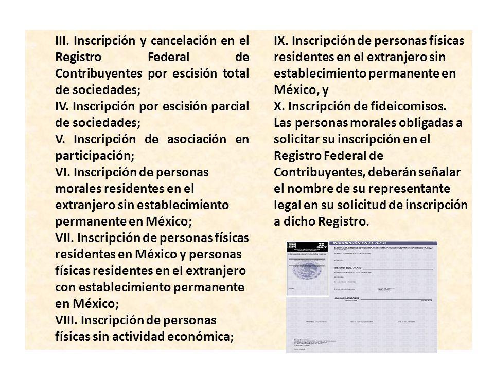 III. Inscripción y cancelación en el Registro Federal de Contribuyentes por escisión total de sociedades; IV. Inscripción por escisión parcial de soci