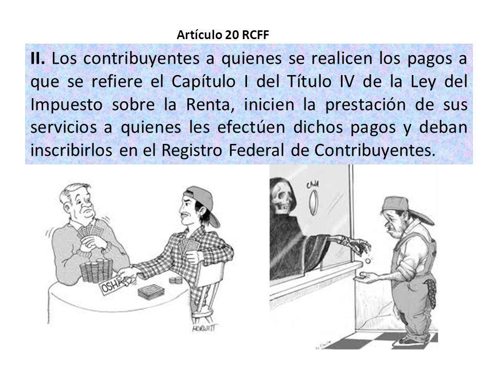 II. Los contribuyentes a quienes se realicen los pagos a que se refiere el Capítulo I del Título IV de la Ley del Impuesto sobre la Renta, inicien la