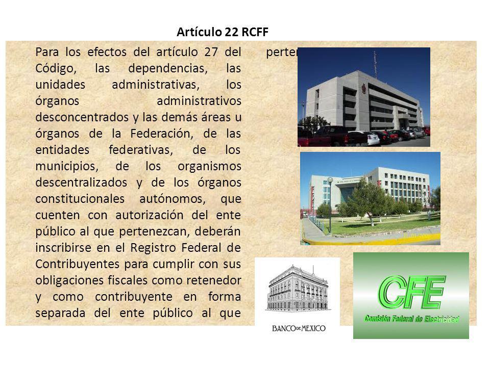 Para los efectos del artículo 27 del Código, las dependencias, las unidades administrativas, los órganos administrativos desconcentrados y las demás á