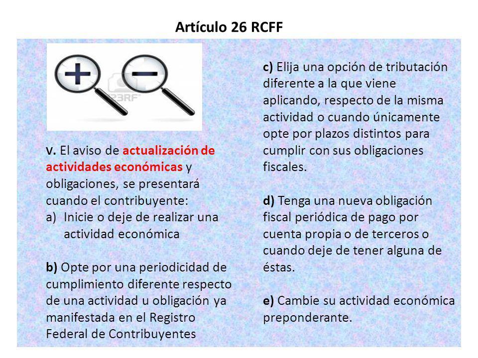 V. El aviso de actualización de actividades económicas y obligaciones, se presentará cuando el contribuyente: a)Inicie o deje de realizar una activida