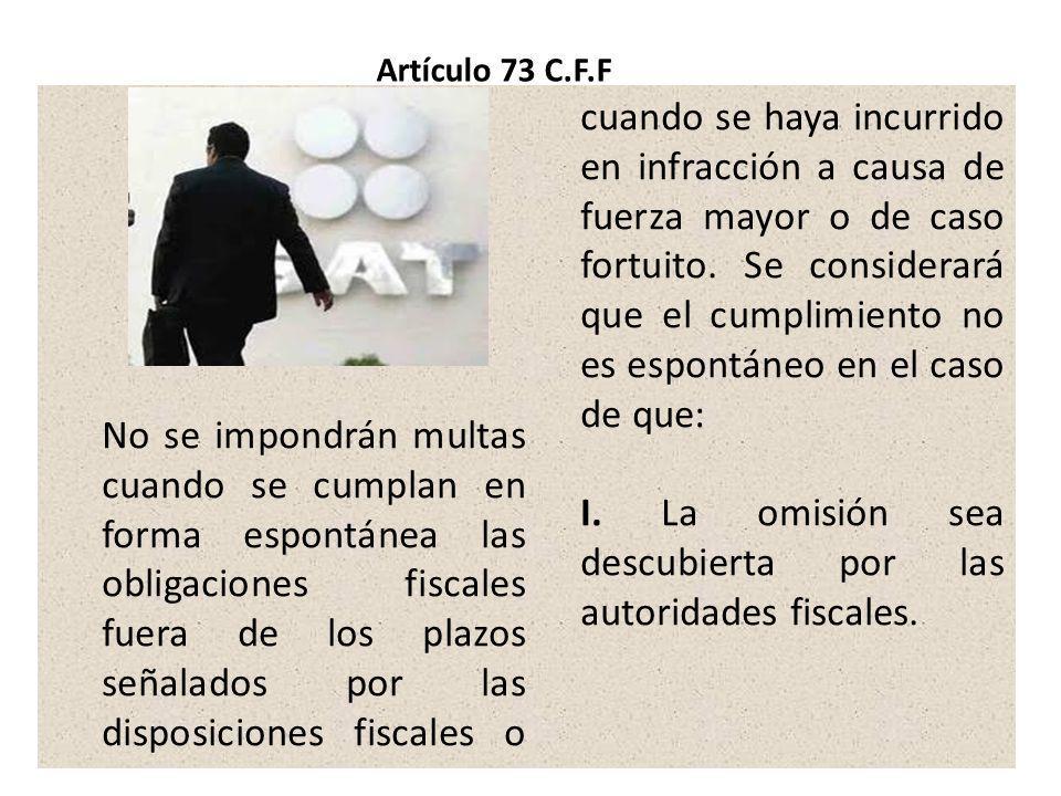 No se impondrán multas cuando se cumplan en forma espontánea las obligaciones fiscales fuera de los plazos señalados por las disposiciones fiscales o