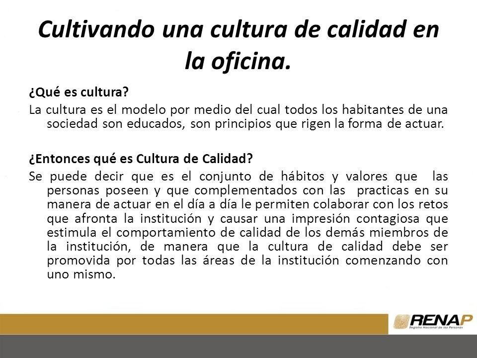 Cultivando una cultura de calidad en la oficina. ¿Qué es cultura? La cultura es el modelo por medio del cual todos los habitantes de una sociedad son