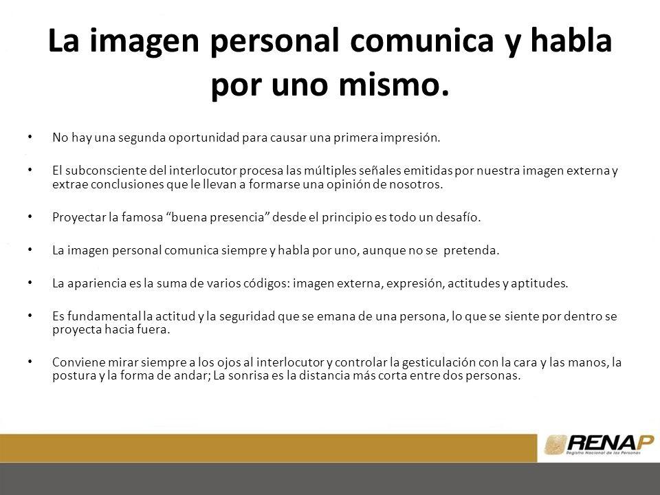 La imagen personal comunica y habla por uno mismo. No hay una segunda oportunidad para causar una primera impresión. El subconsciente del interlocutor