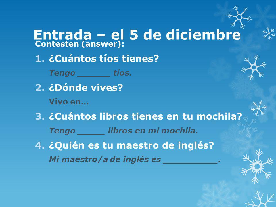 Entrada – el 5 de diciembre Contesten (answer): 1.¿Cuántos tíos tienes.