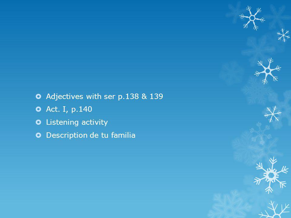 Adjectives with ser p.138 & 139 Act. I, p.140 Listening activity Description de tu familia