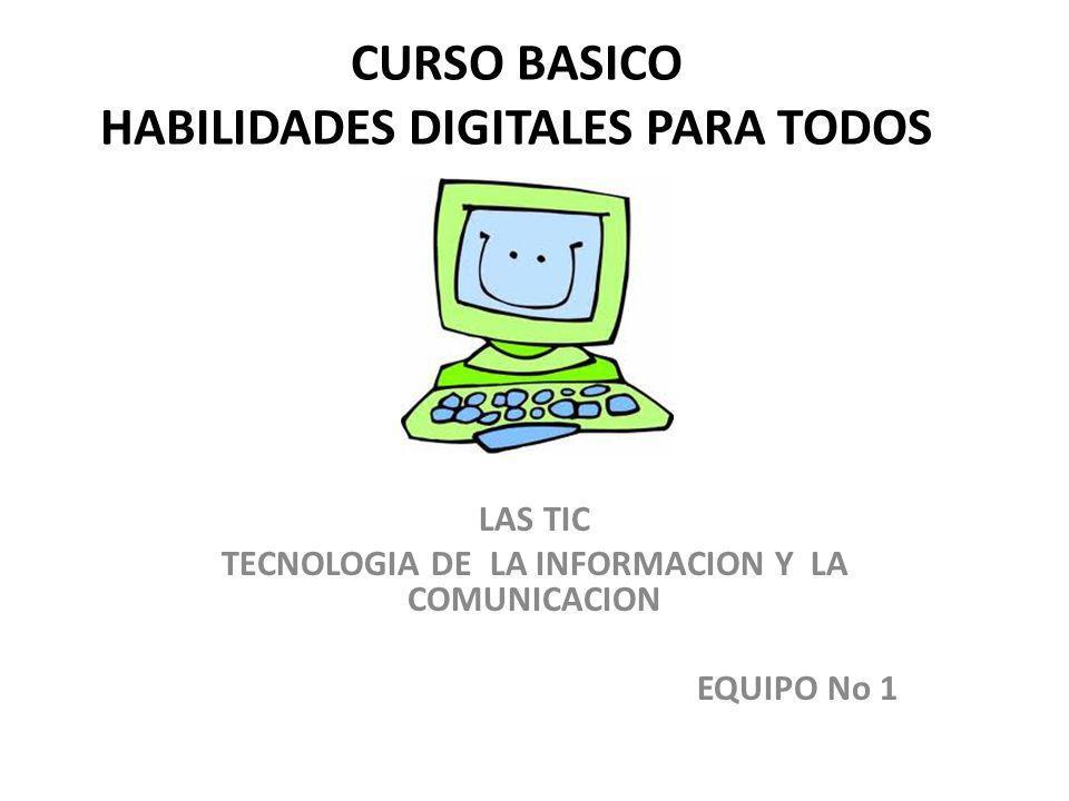 CURSO BASICO HABILIDADES DIGITALES PARA TODOS LAS TIC TECNOLOGIA DE LA INFORMACION Y LA COMUNICACION EQUIPO No 1