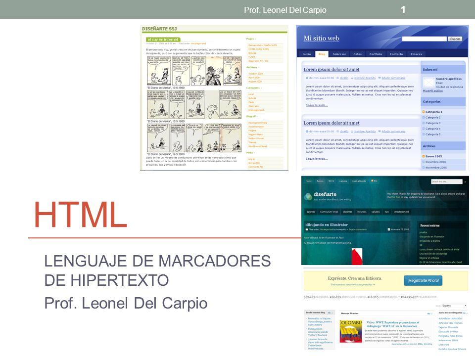 HTML LENGUAJE DE MARCADORES DE HIPERTEXTO Prof. Leonel Del Carpio 1