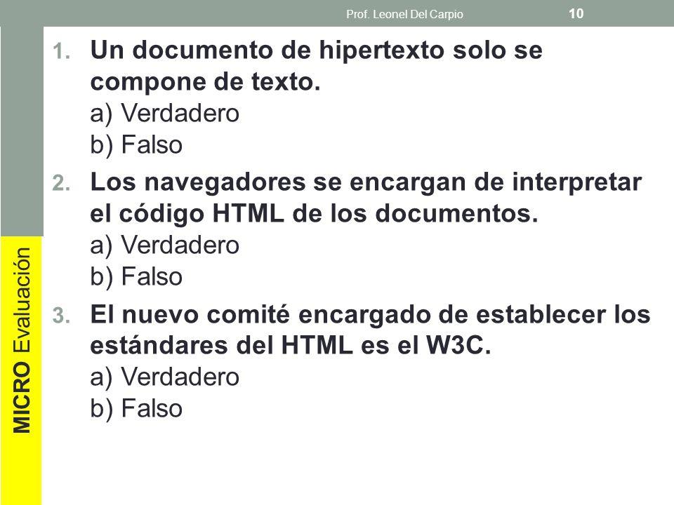 1. Un documento de hipertexto solo se compone de texto. a) Verdadero b) Falso 2. Los navegadores se encargan de interpretar el código HTML de los docu