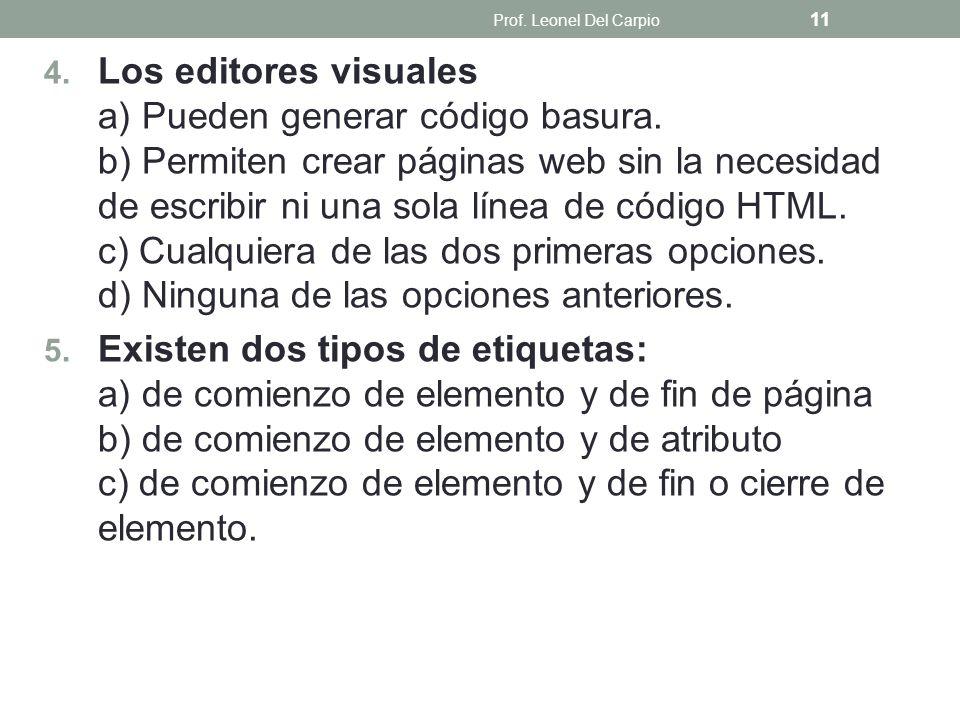 4. Los editores visuales a) Pueden generar código basura. b) Permiten crear páginas web sin la necesidad de escribir ni una sola línea de código HTML.