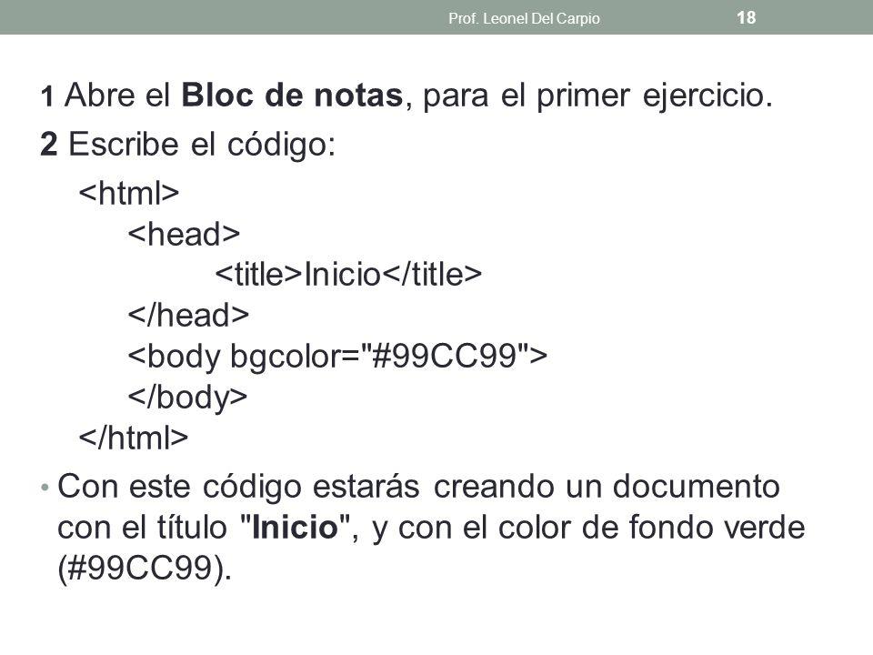 1 Abre el Bloc de notas, para el primer ejercicio. 2 Escribe el código: Inicio Con este código estarás creando un documento con el título
