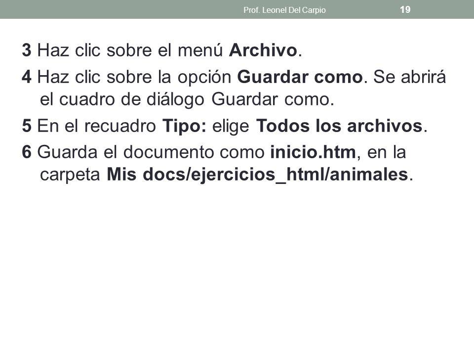 3 Haz clic sobre el menú Archivo. 4 Haz clic sobre la opción Guardar como. Se abrirá el cuadro de diálogo Guardar como. 5 En el recuadro Tipo: elige T