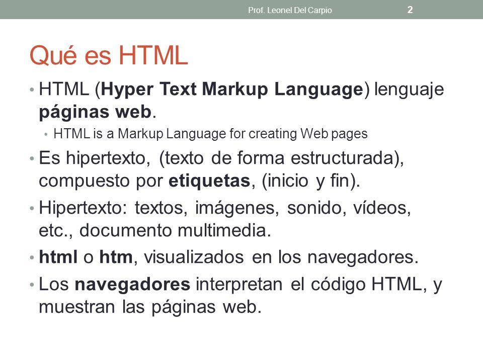 Qué es HTML HTML (Hyper Text Markup Language) lenguaje páginas web. HTML is a Markup Language for creating Web pages Es hipertexto, (texto de forma es