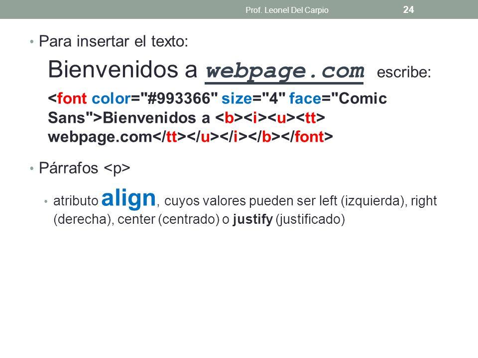 Para insertar el texto: Bienvenidos a webpage.com escribe: Bienvenidos a webpage.com Párrafos atributo align, cuyos valores pueden ser left (izquierda