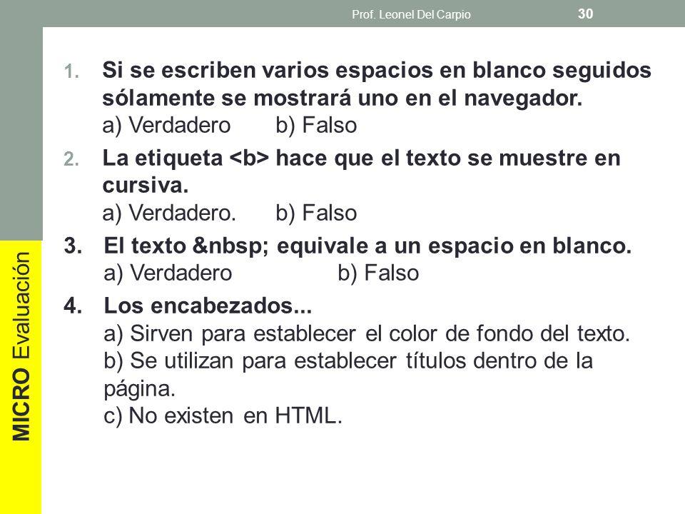 1. Si se escriben varios espacios en blanco seguidos sólamente se mostrará uno en el navegador. a) Verdadero b) Falso 2. La etiqueta hace que el texto