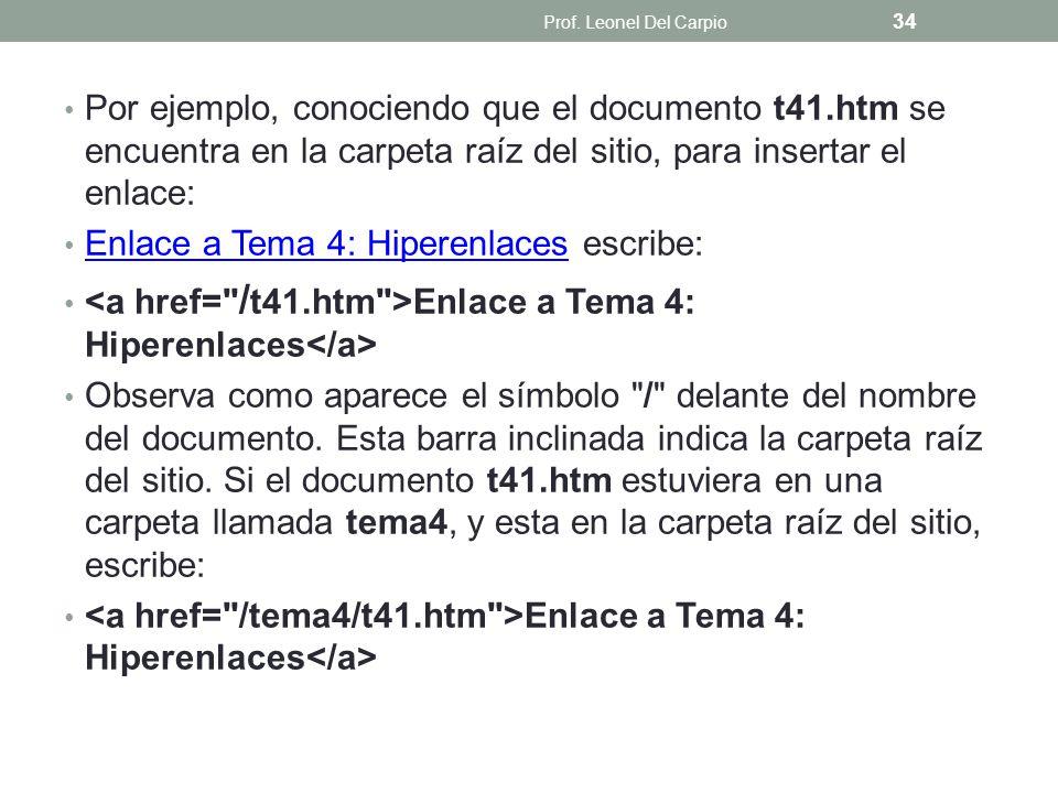 Por ejemplo, conociendo que el documento t41.htm se encuentra en la carpeta raíz del sitio, para insertar el enlace: Enlace a Tema 4: Hiperenlaces esc