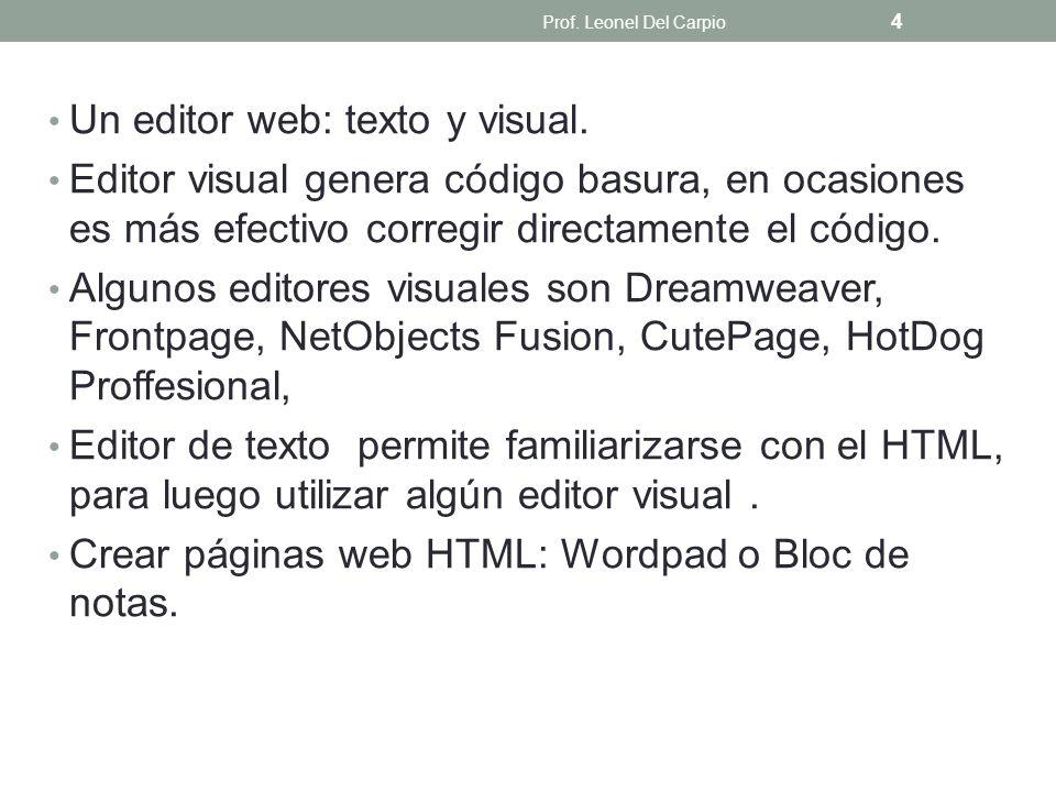 Un editor web: texto y visual. Editor visual genera código basura, en ocasiones es más efectivo corregir directamente el código. Algunos editores visu